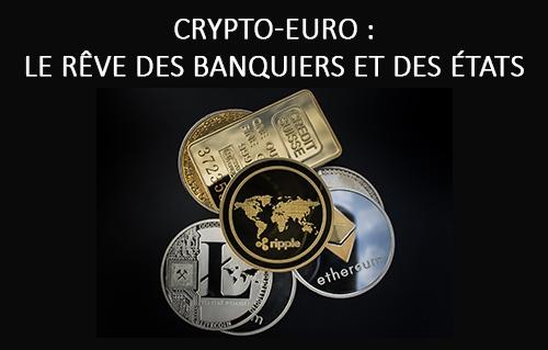 Crypto-Euro : le rêve des banquiers et des états. Et une raison d'acheter de l'or.