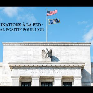 Nominations à la Fed : signal positif pour l'or