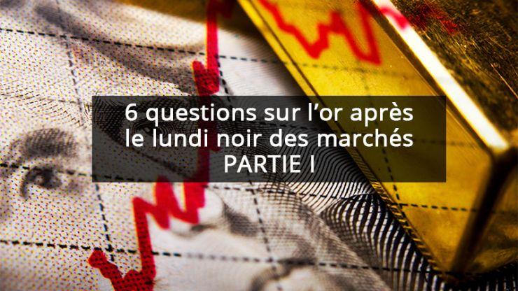 6 questions sur l'or après le lundi noir des marchés partie 1