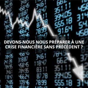 Devons-nous nous préparer à une crise financière sans précédent ?