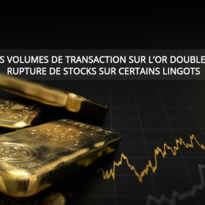 Les volumes de transaction sur l'or doublent, rupture de stocks sur certains lingots