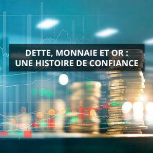 Dette, Monnaie et Or : une histoire de confiance