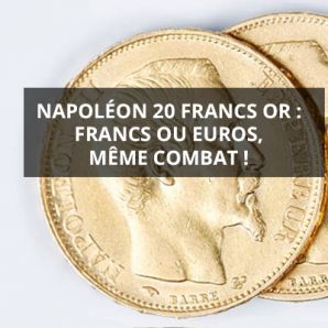 Napoléon 20 francs Or : Francs ou Euros, même combat !