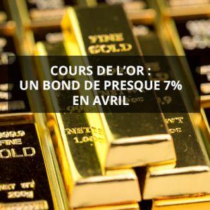 Cours de l'or : un bond de presque 7% en avril