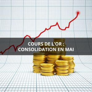 Cours de l'or : consolidation en mai