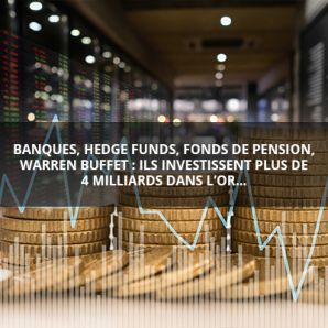 Banques, hedge funds, fonds de pension, Warren Buffet : ils investissent plus de 4 milliards dans l'or…
