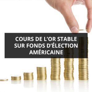 Cours de l'or stable sur fonds d'élection américaine