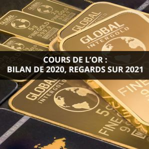 Cours de l'or : bilan de 2020, regards sur 2021