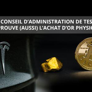 Le conseil d'administration de TESLA approuve (aussi) l'achat d'or physique.