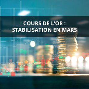 Cours de l'or : stabilisation en mars
