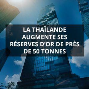 La Thaïlande augmente ses réserves d'or de près de 50 tonnes