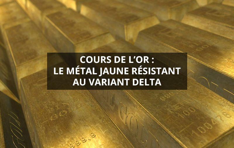 Cours-de-l'or-le-métal-jaune-résistant-au-variant-delta