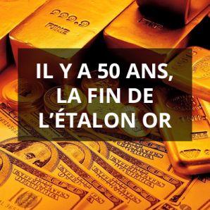Il y a 50 ans, la fin de l'étalon or