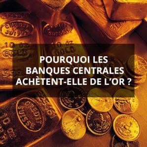 Pourquoi les banques centrales achètent-elle de l'or?